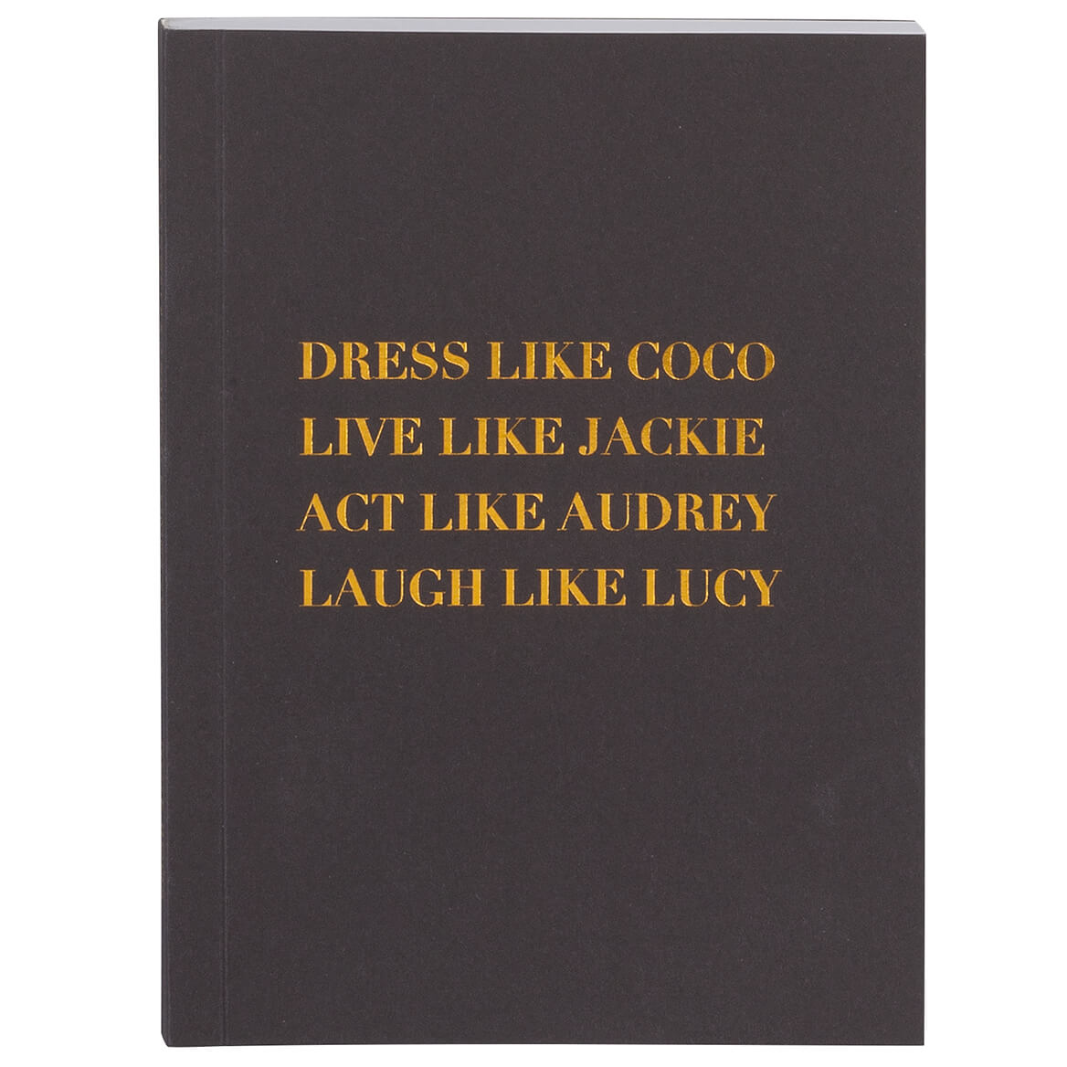 Dress Like CoCo Journal Find inspiration in icons like Coco, Jackie, Audrey and Lucy while you take a moment to jot down your thoughts and dreams in this Dress Like Coco journal. Classic gold printing on the cover. Lined pages inside for recording your ideas. Makes a thoughtful gift. Gold printing on the cover190 lined pagesPersonal diary measures 5  wide x 7  high
